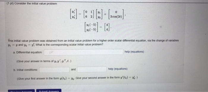 (1 pt) Consider the initial value problem 0 11 6 2 3 cos( n(-5)] -5) This initial value problem was obtained from an initial