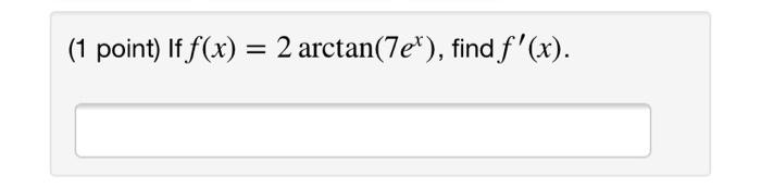 (1 point) If f (x 2 arctan(7e), findf(x).