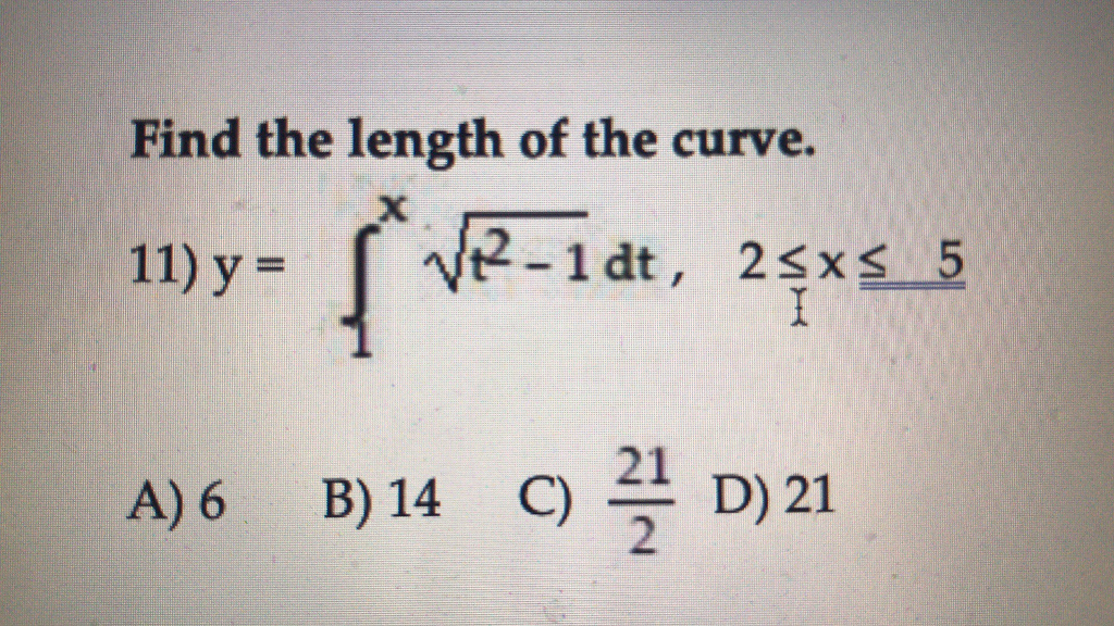 Find the length of the curve. 21 A)6 B)14 C) D) 21 2
