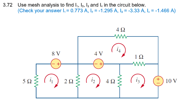 3.72 Use mesh analysis to find , 2, and I, in the circuit below. Check your answer -0.773 A, 21.295 A, -3.33 A, -1.466 A) 4Ω