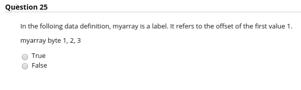 Question 25 In the folloing data definition, myarray is a label. It refers to the offset of the first value 1 . myarray byte