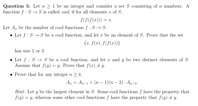 Question 5: Let n2 1 be an integer and consider a set S consisting of n numbers. A function f:SSis called cool, if for all el