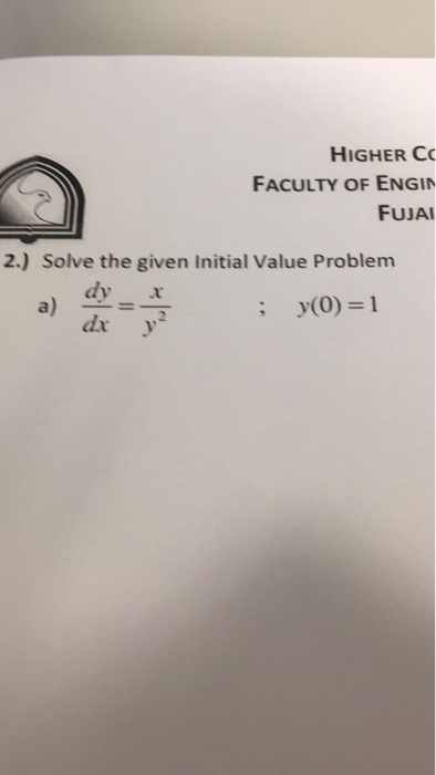HIGHER CC FACULTY OF ENGIN FUJAI 2.) Solve the given Initial Value Problem dy dx y