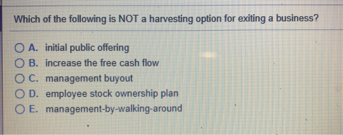 Solved Which Of The Following Is Not A Harvesting Option  Which Of The Following Is Not A Harvesting Option For Exiting A Business A