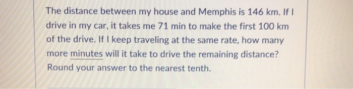 Solved The Distance Between My House And Memphis Is 146 K