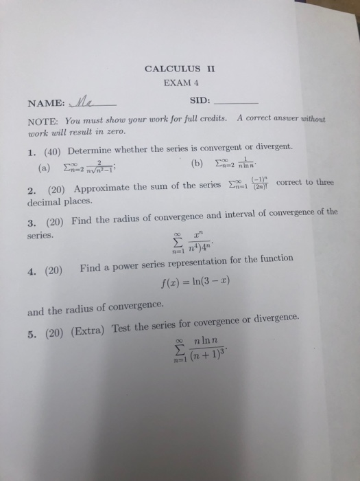 Solved: CALCULUS II EXAM 4 NAME: Mi SID: NOTE: You Must Sh
