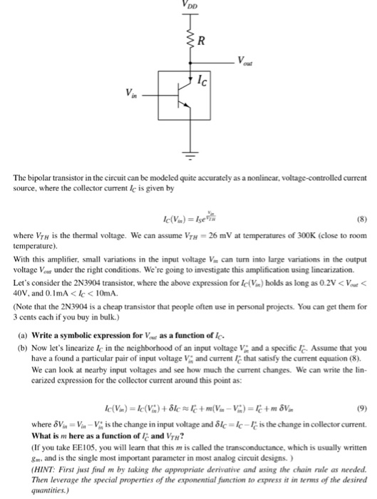 The bipolar transistor in the circuit can be modeled quite accurately as a nonlinear, voltage-controlled current source, wher