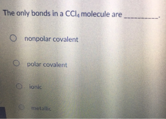Solved The Only Bonds In A Ccl4 Molecule Are O Nonpolar C Chegg Com