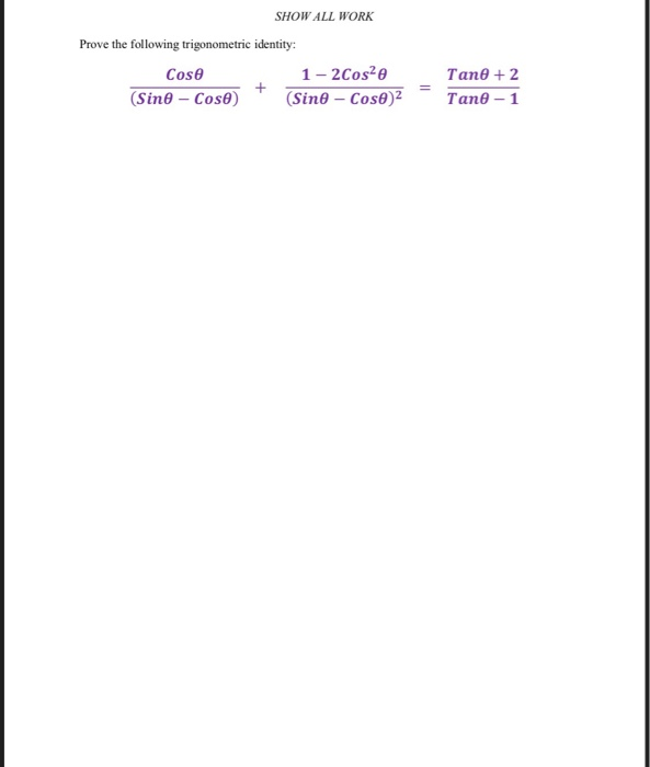 SHOW ALL WORK Prove the following trigonometric identity: Cose 1-2cos