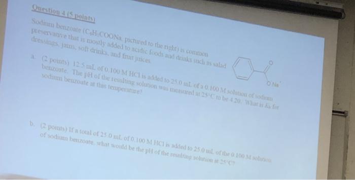 Uestion 4 (5 Points Sodinum Benzoate (CaH COONa Pi