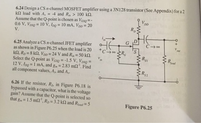 6.24 Design a CS I-channel MOSFET amplifier using a 3N128 transistor (See  Appendix