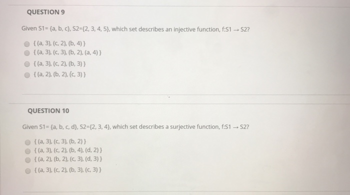 QUESTION9 Given S1- (a b, c), S2-(2, 3, 4, 5), which set describes an injective function, f:S1-S2 QUESTION 10 Given S1- (a, b