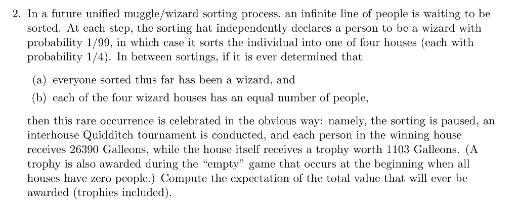 2. In a future unified muggle/wizard sorting process, an infinite line of people is waiting to be sorted. At each step, the s
