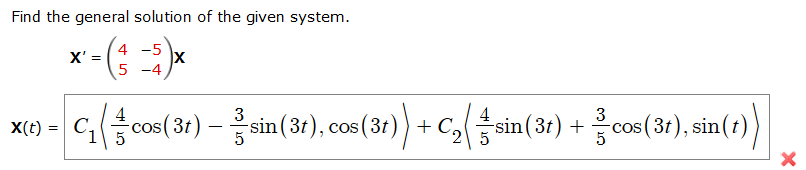 Find the general solution of the given system. x-4 -5 5 -4 x(3r) -sin(3r), cos(3r)) Csin(3r)(3), sin() 1 5