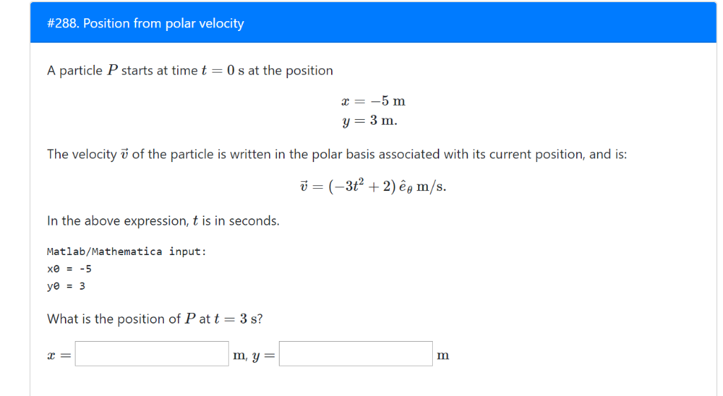 #288. Position from polar velocity A particle P starts at time t s at the position у-3m. The velocity of the particle is writ
