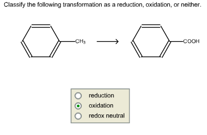 Classify the following transformation as a reduction, oxidation, or neither. CH3 COOH O reduction o oxidation O redox neutral