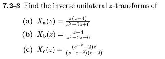 7.2-3 Find the inverse unilateral z-transforms of (a) Xa(z) = 22-5z+6 (e2-2) (z-e-2)(z-2