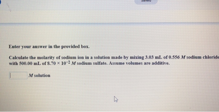 Enter your answer in the provided box. Calculate the molarity of sodium ion in a solution made by mixing 3.03 mL of 0.556 M sodium chloride with 500.00 mL of 8.70 × 10-2 M sodium sulfate. Assum e volumes are additive. M solution