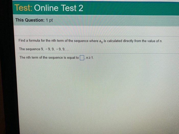 Superior Question: Test: Online Test 2 This Question: 1 Pt Find A Formula For The  Nth Term Of The Sequence Where An .