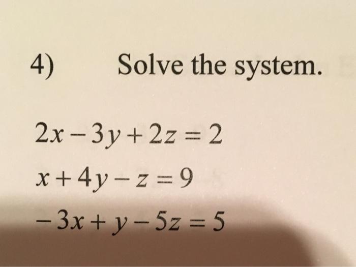 Solved 4solve The System 2x 3y 2z 2 Cheggcom
