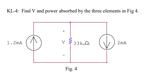 KL-4: Find V and power absorbed by the three elements in Fig 4 1.2mA 2mA Fig. 4