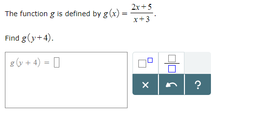 2x +5 x13 The function g is defined by gx)- Find g(y+4)
