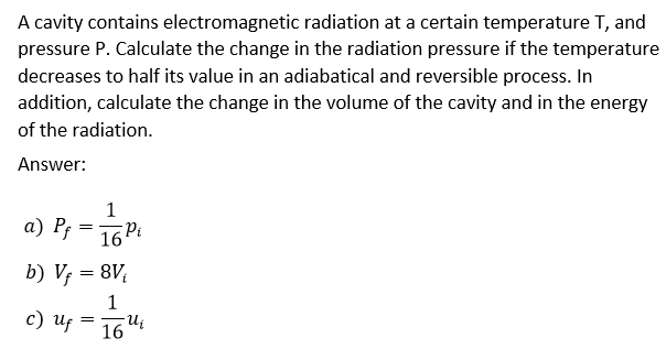 A cavity contains electromagnetic radiation at a certain temperature T, and pressure P. Calculate the change in the radiation