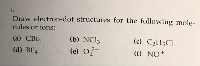 draw electron-dot structures for the following mole- cules or ions (