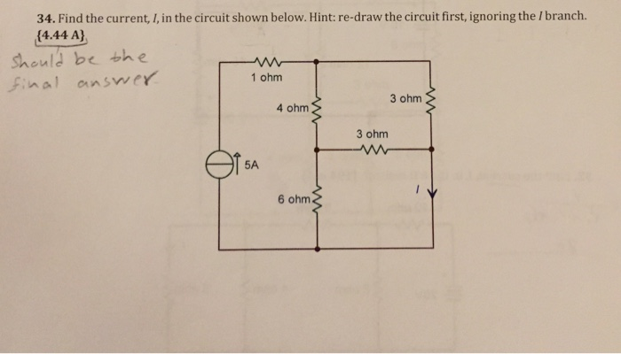 34. Find the current, I, in the circuit shown below. Hint: re-draw the circuit first, ignoring the I branch. (4.44 A) Should be the Final answer 1 ohm 3 ohm 4 ohm 3 ohm 6 ohm