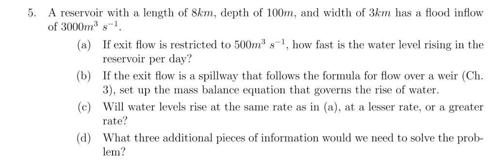 5. A reservoir with a length of 8km, depth of 100m, and width of 3km has a flood inflovw (a) If exit flow is restricted to 50