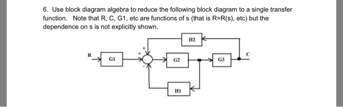 Solved 6 use block diagram algebra to reduce the followi use block diagram algebra to reduce the following block diagram to a single transfer ccuart Gallery