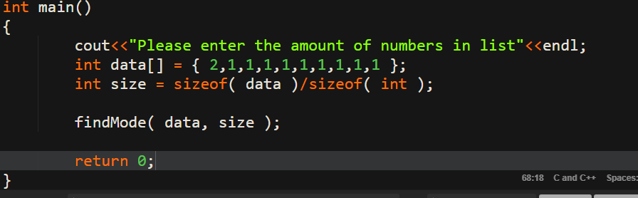 int marin coutくくPlease enter the amount of numbers in listくくendl; int data] 2,1,1,1,1,1,1,1,1,1 }; int size sizeof( data)/sizeof( int ); findMode( data, size ); return 0; 68:18 C and C++ Spaces: