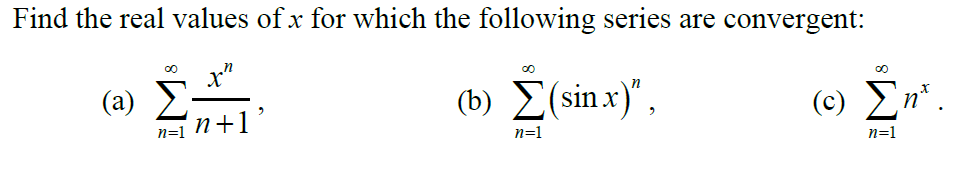 Find the real values of x for which the following series are convergent: Cx) (b) (sn) (c) ΣΠΧ 1+1 n=1 n-1