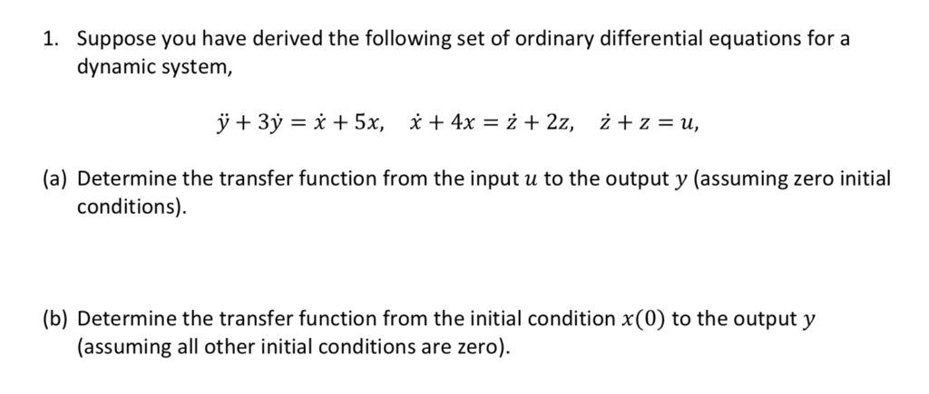 Suppose you have derived the following set of ordinary differential equations for a dynamic system 1. (a) Determine the trans