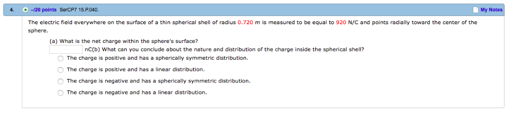 4. -20 points SerCP7 15.P.040. My Notes The electric field everywhere on the surface of a thin spherical shell of radius 0.72