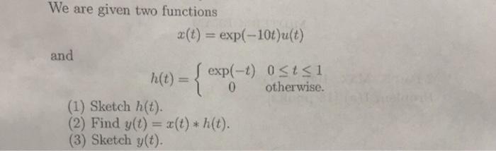 Solved: We Are Given Two Functions X(t) = Exp(-10t)u(t) An
