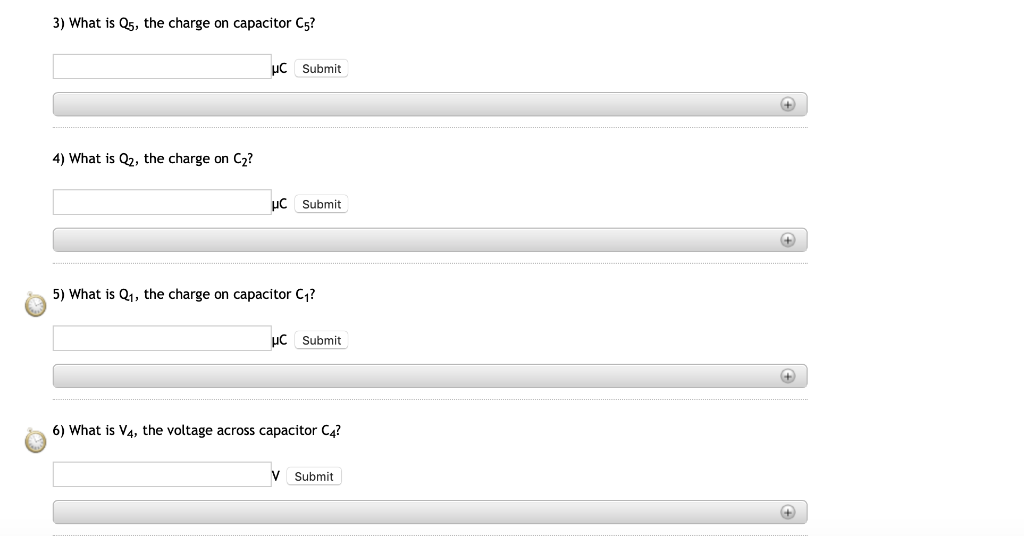 3) What is Q5, the charge on capacitor Cs HC Submit 4) What is Q2, the charge on C2? HC Submit C1? 5) What is Q1, the charge