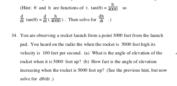 functions of t. tan(0) = 4000 so (Hint: 0 and h are d dh dt tan(0) dt (4000) . Then solve for dt 34. You are observing a rock