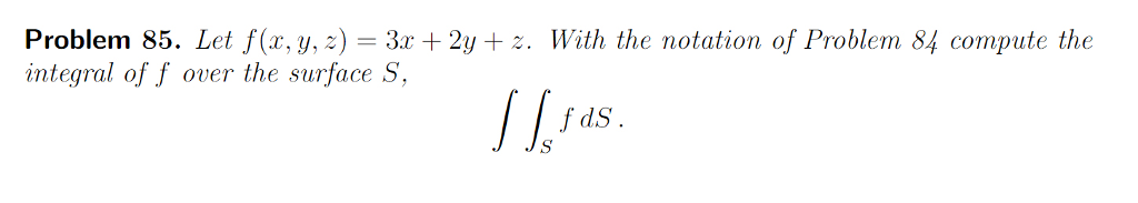 Problem 85. Let f(x, y, z) 32y z. With the notation of Problem 84 compute the integral of f over the surface S, fdS