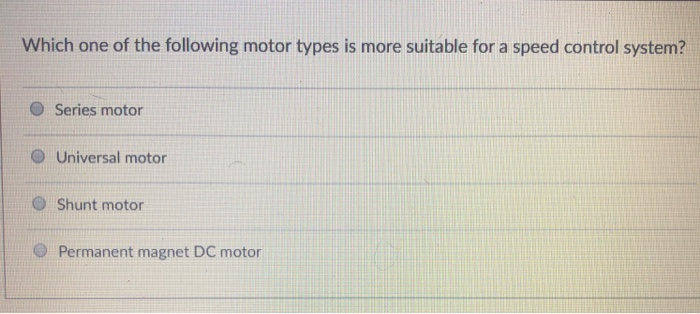 Solved: Which One Of The Following Motor Types Is More Sui