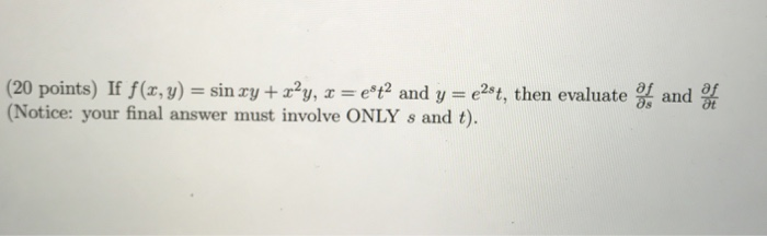 20 points If f(z, y) sin ry z2y, z est and y e2st, then evaluate and (Notice: your final answer must involve ONLY s and
