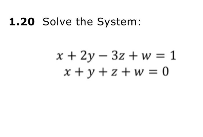 Solved Solve The System X 2y 3z W 1 X Y Z Chegg Com