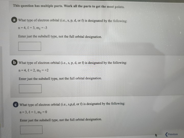 This question has multiple parts. Work all the parts to get the most points a What type of electron orbital (i.e., s, p. d, o