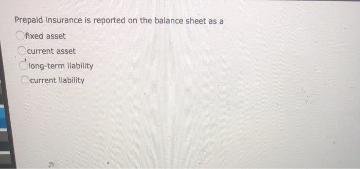 Solved: Prepaid Insurance Is Reported On The Balance Sheet ...