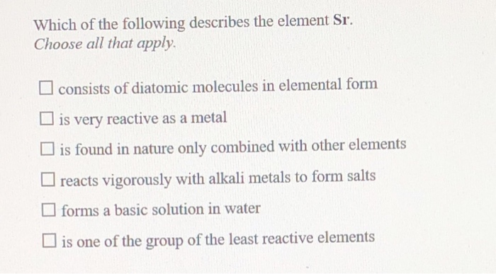 Solved: Which Of The Following Describes The Element Sr. C ...