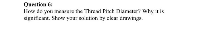 Solved: Question 6: How Do You Measure The Thread Pitch Di