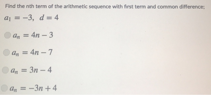 Find the nth term of the arithmetic sequence with first term and common difference; a1-3, d 4