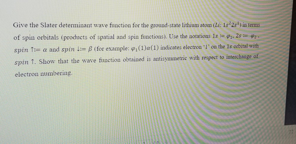 Give the Slater determinant wave function for the ground-state lithium atom (Li: 1s22s1) in terms of spin orbitals (products