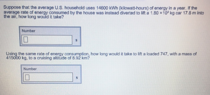 Question: Suppose That The Average U.S. Household Uses 14600 KWh ( Kilowatt Hours) Of Energy In A Year. If T.