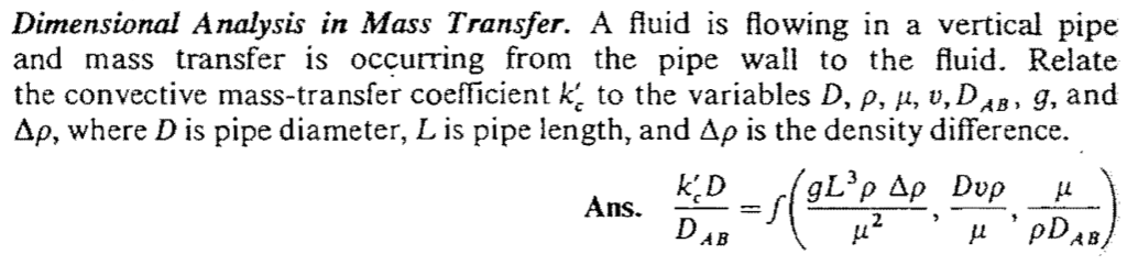 Dimensional Analysis in Mass Transfer. A fluid is flowing in a vertical pipe and mass transfer is occurring from the pipe wal to the fluid. Relate the convective mass-transfer coefficient ke to the variables D, p, μ, u, DAB, g, and Δρ, where D is pipe diameter, L is pipe length, and Δρ is the density difference. Ans DA 2